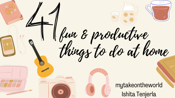 41 FUN & PRODUCTIVE THINGS TO DO AT HOME2021